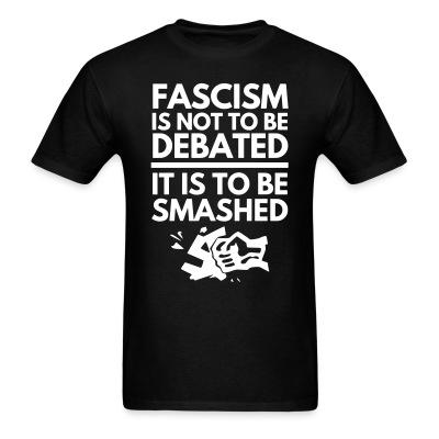 T-shirt Fascism is not to be debated, it is to be smashed