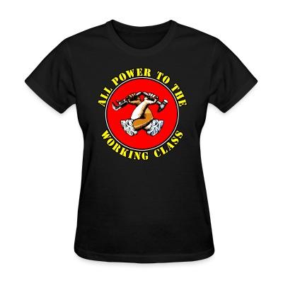 T-shirt féminin All power to the working class