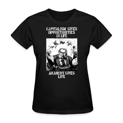 T-shirt féminin Anthrax - Capitalism gives opportunities in life, anarchy gives life