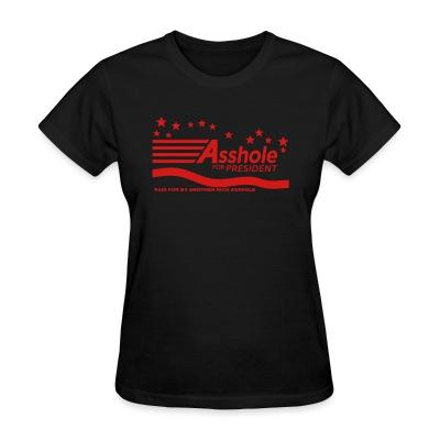 T-shirt féminin Asshole for president - paid for by another rich asshole
