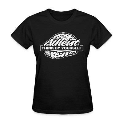 T-shirt féminin Atheist think by yourself