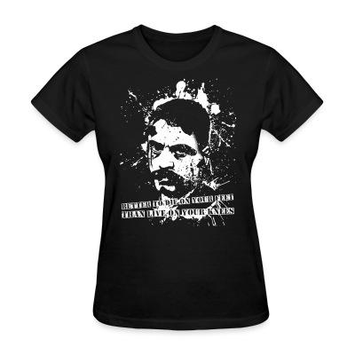 T-shirt féminin Better to die on your feet than live on your knees (Emiliano Zapata)