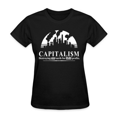 T-shirt féminin Capitalism: destroying our earth for their profits
