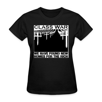 T-shirt féminin Class war - we have found new homes for the rich