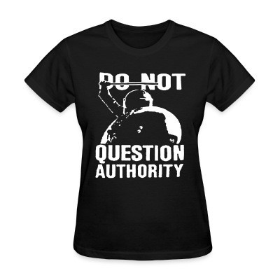T-shirt féminin Do not question authority