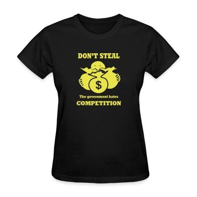 T-shirt féminin Don't steal - the government hates competition