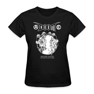 T-shirt féminin Doom - Exploiting the earth, the earth that is ours