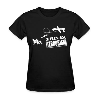 T-shirt féminin Drones: this is terrorism