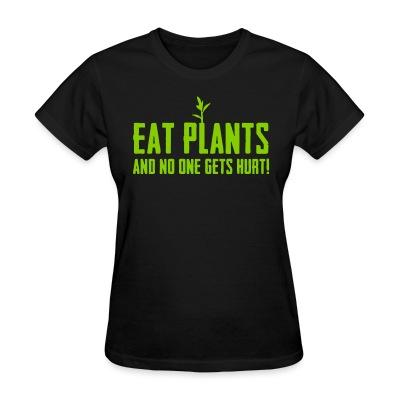 T-shirt féminin Eat plants and no one gets hurt!
