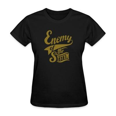 T-shirt féminin Enemy of the system