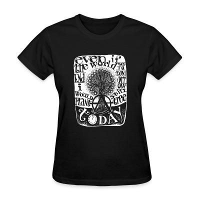 T-shirt féminin Even if the world was to end tomorrow, i would still plant a tree today