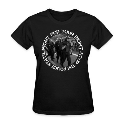 T-shirt féminin Fight for your right stop the police state
