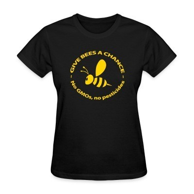 T-shirt féminin Give bees a chance - No GMO's, no pesticides