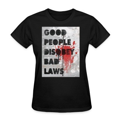 T-shirt féminin Good people disobey bad laws