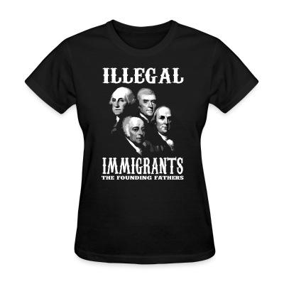 T-shirt féminin Illegal immigrants: the founding fathers