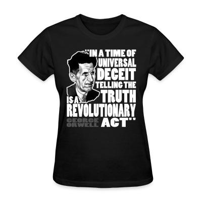 T-shirt féminin In a time of universal deceit telling the truth is a revolutionary act (George Orwell)