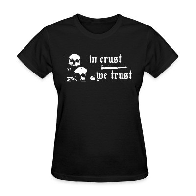T-shirt féminin In crust we trust