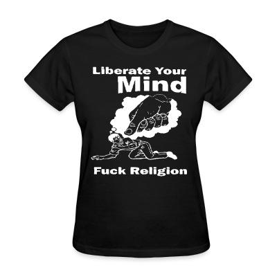 T-shirt féminin Liberate your mind, fuck religion