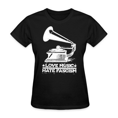 T-shirt féminin Love music hate fascism
