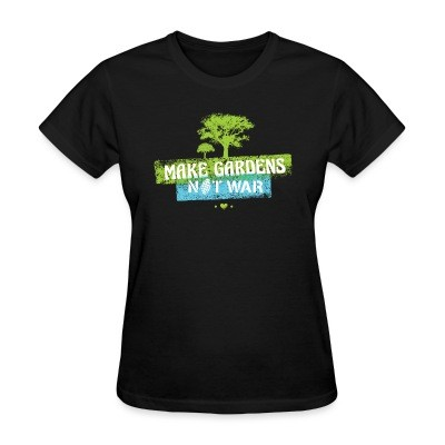 T-shirt féminin Make gardens not war