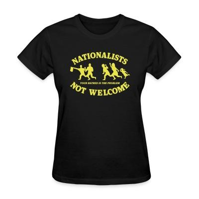 T-shirt féminin Nationalists not welcome. Your hatred is the problem