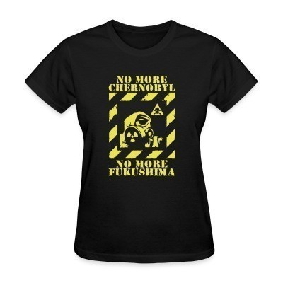 T-shirt féminin No more Chernobyl, no more Fukushima