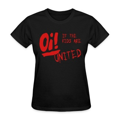 T-shirt féminin Oi! If the kids are united