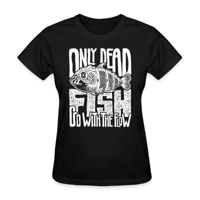 T-shirt féminin Only dead fish go with the flow