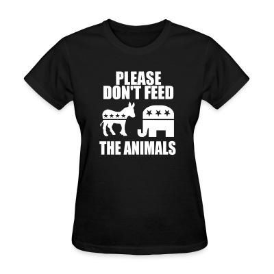 T-shirt féminin Please don't feed the animals (democrats & republicans)