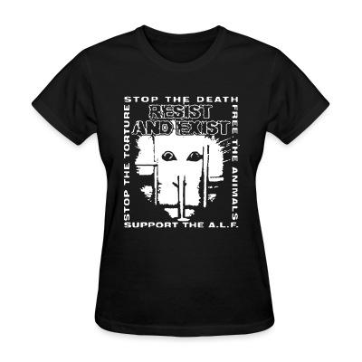 T-shirt féminin Resist And Exist - Stop the death / free the animals / stop the torture / support the A.L.F.