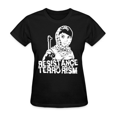 T-shirt féminin Resistance is not terrorism