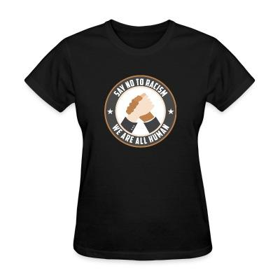 T-shirt féminin Say no to racism - we are all human