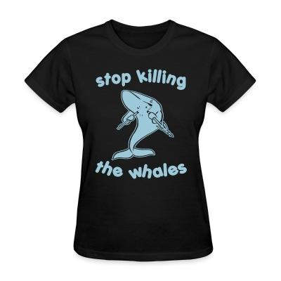 T-shirt féminin Stop killing the whales