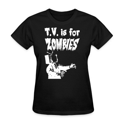 T-shirt féminin T.V. is for zombies