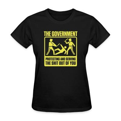 T-shirt féminin The government protecting and serving the shit out of you