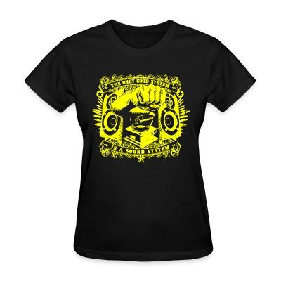 T-shirt féminin The only good system is a sound system