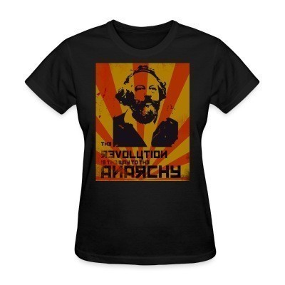 T-shirt féminin The revolution is the way to the anarchy (Bakunin)