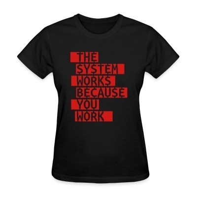 T-shirt féminin The system works because you work