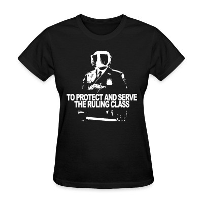 T-shirt féminin To protect and serve the ruling class