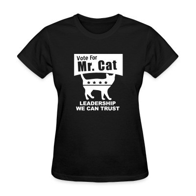 T-shirt féminin Vote for mr. cat - leadership we can trust