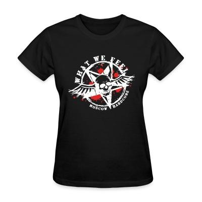 T-shirt féminin What We Feel - Moscow hardcore
