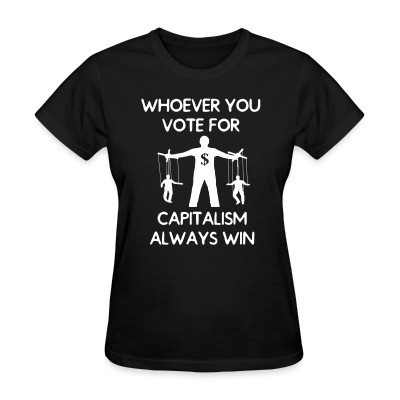 T-shirt féminin Whoever you vote for, capitalism always win
