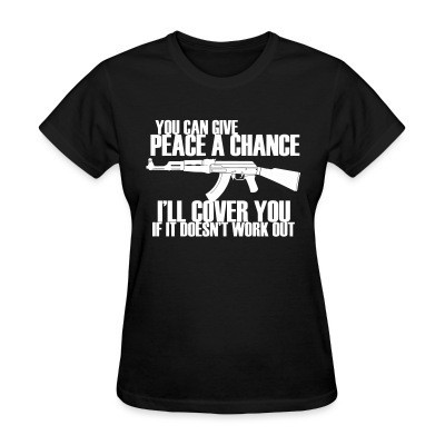 T-shirt féminin You can give peace a chance, i'll cover you if it doesn't work out