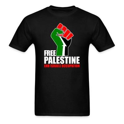 Free palestine end israeli occupation Anti-war - Peace - Palestine - Tibet - Anti-zionist - Anti-israel - Anti-militarism - Non-violence - Pacifism - Anti-imperialism - Anarchists Against