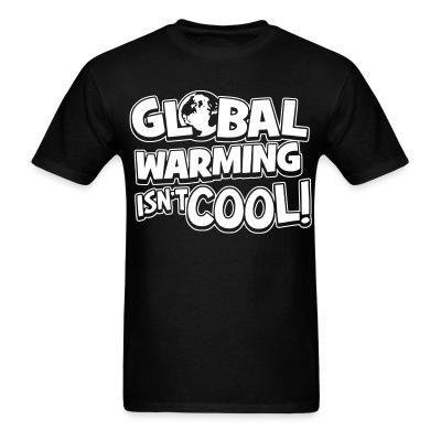 Global warming isn't cool!
