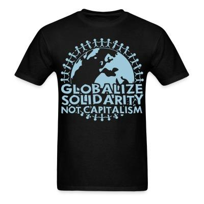 Globalize solidarity not capitalism