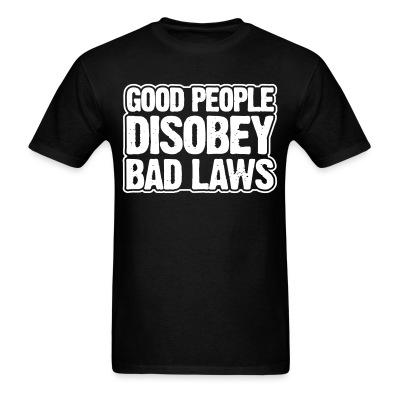 T-shirt Good people disobey bad laws