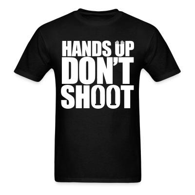 T-shirt Hands up don't shoot