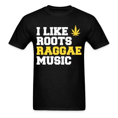 I like roots raggae music