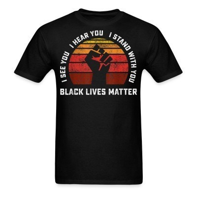 I see you - I Hear you - I stand with you - Black Lives Matter